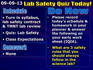 Turn in syllabus, lab safety contract & TMNT lab review  Quiz: Lab Safety  Class Expectations