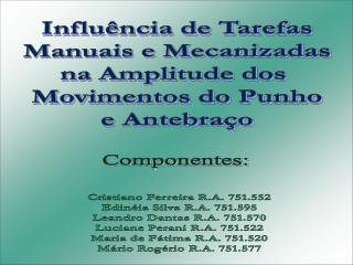 Influ�ncia de Tarefas Manuais e Mecanizadas na Amplitude dos  Movimentos do Punho e Antebra�o