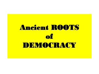 Ancient ROOTS  of  DEMOCRACY
