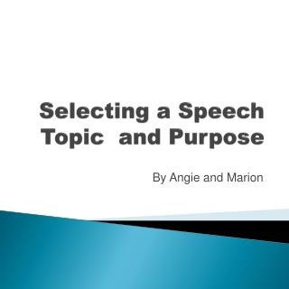 Selecting a Speech Topic  and Purpose