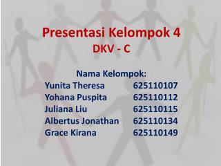 Presentasi Kelompok  4 DKV - C Nama Kelompok : Yunita  Theresa 625110107