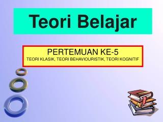 PERTEMUAN KE-5 TEORI KLASIK, TEORI BEHAVIOURISTIK, TEORI KOGNITIF