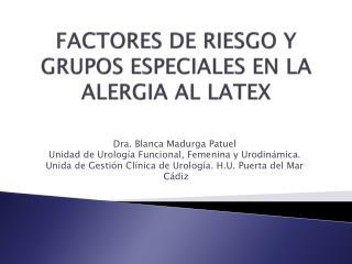 FACTORES DE RIESGO Y GRUPOS ESPECIALES EN LA ALERGIA AL LATEX