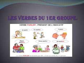 Les verbes du 1er groupe .