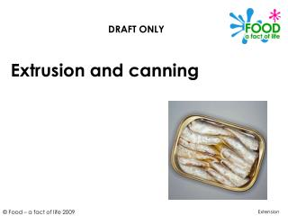 Extrusion and canning