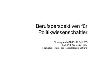 Vortrag am MGIMO, 22.04.2005 Dipl.-Pol. Sebastian Litta