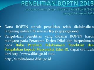 • Dana BOPTN untuk penelitian telah dialokasikan langsung  untuk IPB sebesar  Rp 37.423.097.000