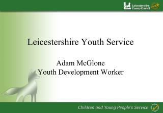 Leicestershire Youth Service Adam McGlone Youth Development Worker