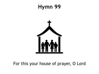 For this your house of prayer, O Lord