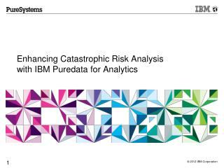 Enhancing  Catastrophic  Risk Analysis with IBM  Puredata  for Analytics