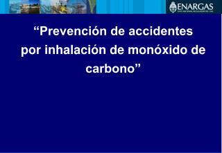"""""""Prevención de accidentes  por inhalación de monóxido de carbono"""""""