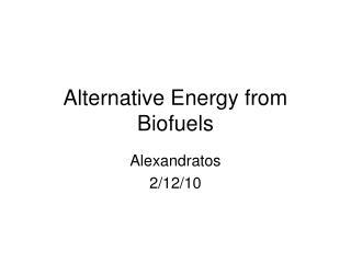 Alternative Energy from Biofuels