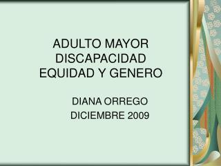 ADULTO MAYOR DISCAPACIDAD EQUIDAD Y GENERO