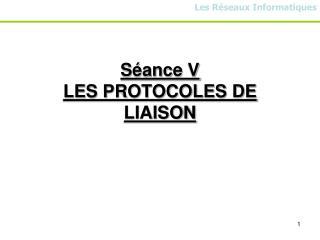 Séance  V LES PROTOCOLES DE LIAISON