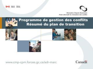 Programme de gestion des conflits Résumé du plan de transition