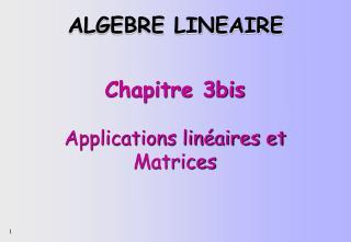 Chapitre 3bis Applications linéaires et Matrices