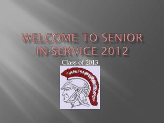 Welcome to  Senior  In-service  2012