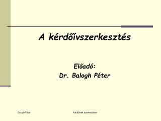 Előadó: Dr. Balogh Péter