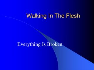 Walking In The Flesh