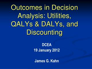 Outcomes in Decision Analysis: Utilities, QALYs & DALYs, and Discounting
