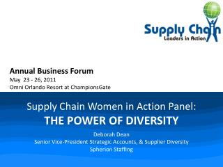 Supply Chain Women in Action Panel: THE POWER OF DIVERSITY  Deborah Dean Senior Vice-President Strategic Accounts,  Supp