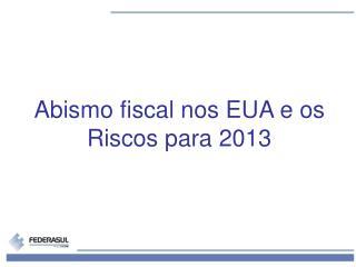 Abismo fiscal nos EUA e os Riscos para 2013