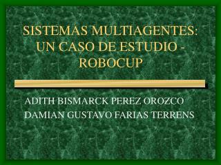SISTEMAS MULTIAGENTES: UN CASO DE ESTUDIO - ROBOCUP