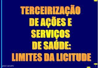 TERCEIRIZA��O  DE A��ES E  SERVI�OS  DE SA�DE: LIMITES DA LICITUDE