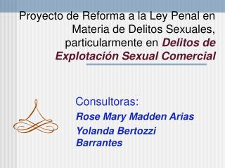 Consultoras: Rose Mary Madden Arias Yolanda Bertozzi Barrantes