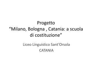 """Progetto  """"Milano, Bologna , Catania: a scuola di costituzione"""""""