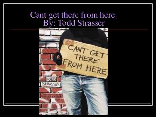 Cant get there from here                 By: Todd Strasser
