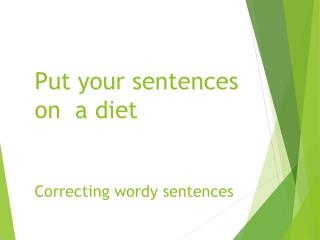 Put your sentences on  a diet Correcting wordy sentences