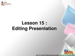 Lesson 15 : Editing Presentation