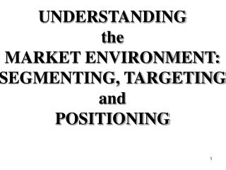 UNDERSTANDING the MARKET ENVIRONMENT: SEGMENTING, TARGETING and POSITIONING