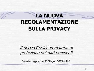 LA NUOVA REGOLAMENTAZIONE SULLA PRIVACY