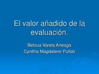 El valor añadido de la evaluación.