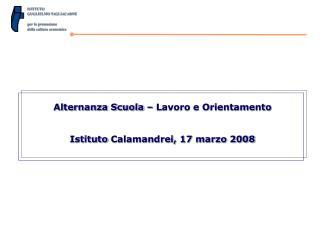 Alternanza Scuola – Lavoro e Orientamento Istituto  Calamandrei , 17 marzo 2008