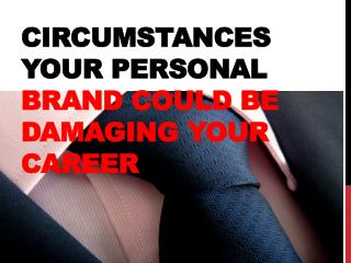 Circumstances Your Personal Brand Could Be Damaging Your Car
