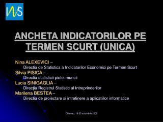 ANCHETA INDICATORILOR PE TERMEN SCURT  (UNICA)
