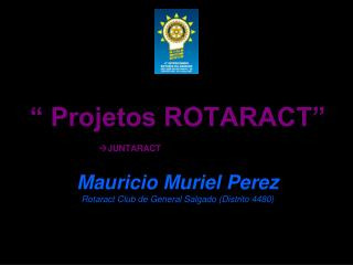""" Projetos ROTARACT""  JUNTARACT Mauricio  Muriel  Perez"