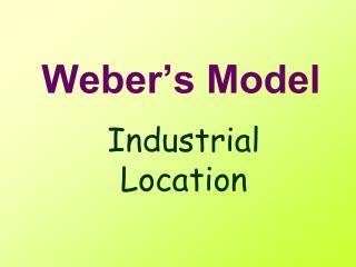 Weber�s Model