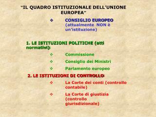 """"""" IL QUADRO ISTITUZIONALE DELL'UNIONE EUROPEA """""""