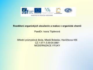 Rozdělení organických sloučenin a reakce v organické chemii PaedDr. Ivana  Töpferová