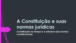 A Constituição e suas normas jurídicas