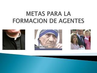 METAS PARA LA FORMACION DE AGENTES