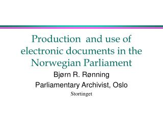 Production  and use of electronic documents in the Norwegian Parliament