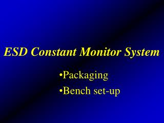 ESD Constant Monitor System