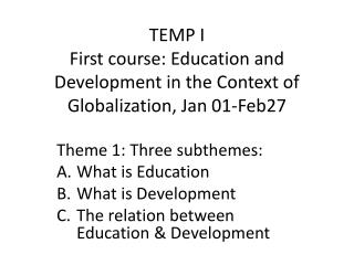 TEMP I First  course: Education and Development in the  Context of  Globalization, Jan 01-Feb27