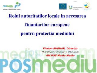 Florian BURNAR, Director Ministerul Mediului ?i P?durilor AM POS Mediu Mediu