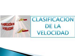 CLASIFICACION DE LA VELOCIDAD